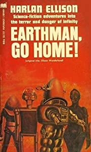 Earthman, Go Home! (formerly Ellison Wonderland) by Harlan Ellison