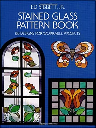 Stained Glass Pattern Book: 88 Designs for Workable Projects (Dover Stained Glass Instruction) written by Ed Sibbett Jr.