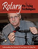 Rotary Fly-Tying Techniques: Understanding the Potential of Your Rotary Fly-Tying Vise
