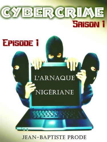 Couverture du livre Cybercrime - Épisode 1x01 : L'arnaque nigériane