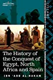 img - for The History of the Conquest of Egypt, North Africa and Spain: Known as the Futuh MIS R of Ibn Abd Al-H Akam (Cosimo Classics. Islam) book / textbook / text book