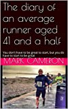 The diary of an average runner aged 41 and a half: Never, ever, give up
