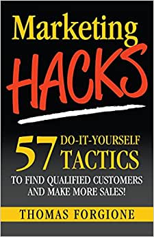 Marketing Hacks 57 Do-It-Yourself Tactics To Find Qualified Customers And Make More Sales!
