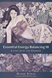 Essential Energy Balancing III: Living with the Goddess (1580911773) by Stein, Diane