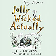 Jolly Wicked, Actually: The 100 Words that Make Us English Audiobook by Tony Thorne Narrated by John Telfer