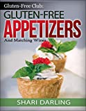 GLUTEN-FREE CLUB: GLUTEN-FREE APPETIZERS AND MATCHING WINES: SIMPLE AND GOURMET APPETIZERS WITH EVERYDAY WINES (English Edition)