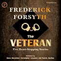 The Veteran: Five Heart-Stopping Stories Audiobook by Frederick Forsyth Narrated by Bruce Boxleitner, Christopher Casenove, Patrick McNee