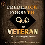 The Veteran: Five Heart-Stopping Stories   Frederick Forsyth
