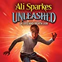 Unleashed: A Life and Death Job Audiobook by Ali Sparkes Narrated by Ali Sparkes