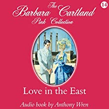 Love in the East (       UNABRIDGED) by Barbara Cartland Narrated by Anthony Wren