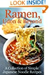 Ramen, Udon & Beyond: A Collection of...