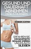 Gesund und dauerhaft abnehmen ohne zu hungern: Erfahren Sie, wie Sie effektiv Schlank werden und es...
