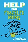 img - for HELP FOR FRAZZLED MOMS, A Practical Guide for Surviving Those Tough Years (Help for Frazzled.... Book 1) book / textbook / text book