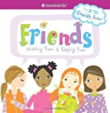 Friends: Making Them & Keeping Them (American Girl)
