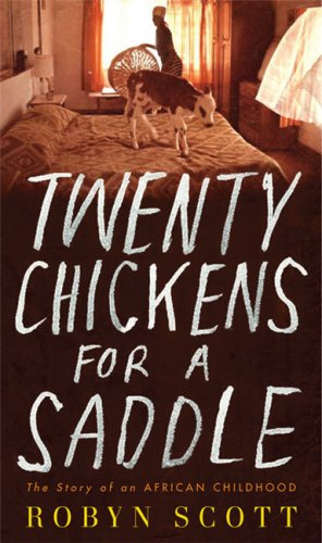 Twenty Chickens for a Saddle: The Story of an African Childhood, Robyn Scott