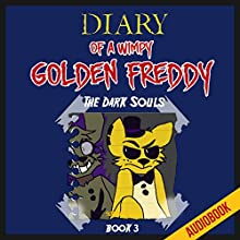Diary of a Wimpy Golden Freddy (Book 3): The Dark Souls: An Unofficial Five Nights at Freddy's Novel (       UNABRIDGED) by  Survival Press Narrated by Heather Smith
