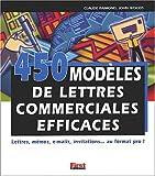 450 modèles de lettres commerciales efficaces : Lettres, mémos, e-mails, invitations, au format pro !...
