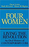 Four Women: Living the Revolution: An Oral History of Contemporary Cuba (Living the Revolution, V.2) (0252006399) by Lewis, Oscar