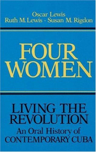 Four Women: Living the Revolution: An Oral History of Contemporary Cuba (Living the Revolution, V.2), Oscar Lewis, Ruth M Lewis, Susan M Rigdon