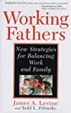 Working Fathers: New Strategies For Balancing Work And Family