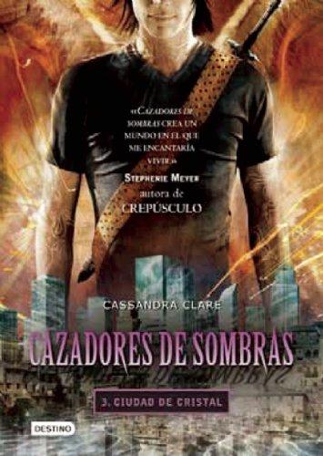 Cazadores de sombras 3, Ciudad de Cristal (Spanish Edition) (Cazadores De Sombras / Mortal Instruments) (Spanish Edition)