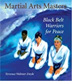 Martial Arts Masters: Black Belt Warriors For Peace (0834804875) by Webster-Doyle, Terrence