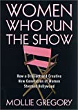 Women Who Run the Show: How a Brilliant and Creative New Generation of Women Stormed Hollywood, 1973-2000