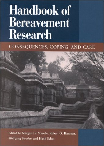 Handbook of Bereavement Research: Consequences, Coping, and Care