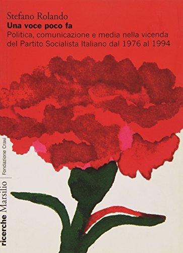 Una voce poco fa Politica comunicazione e media nella vicenda del Partito Socialista Italiano dal 1976 al 1994 PDF
