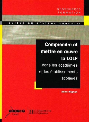 Comprendre et mettre en oeuvre la LOLF dans les académies et les établissements scolaires