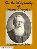 The Autobiography of Hudson Taylor: Missionary to China (Illustrated)