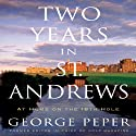 Two Years in St. Andrews: Two Years at Home on the Old Course (       UNABRIDGED) by George Peper Narrated by Fleet Cooper