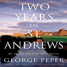 Two Years in St. Andrews: Two Years at Home on the Old Course Audiobook by George Peper Narrated by Fleet Cooper