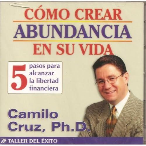 Como Crear Abundancia En Su Vida: Ph.D. Camilo Cruz: 9781931059466