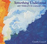 Something Understood: Art Therapy in Cancer Care