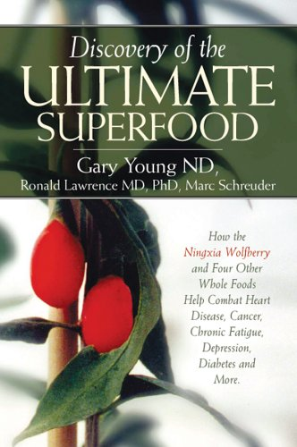 Discovery of the Ultimate Superfood: How the Ningxia Wolfberry And 4 Other Foods Help Combat Heart D