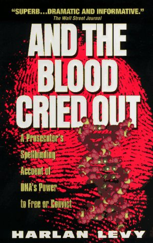 And the Blood Cried Out: A Prosecutor's Spellbinding Account of Dna's Power to Free or Convict, HARLAN LEVY