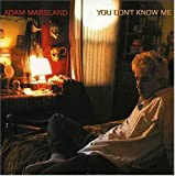 You Don't Know Me Adam Marsland