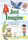Just Imagine!: A Collection of 18 Stories Rich in Values with Loveable Characters