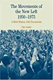 The Movements of the New Left, 1950-1975: A Brief History with Documents (American New Left)