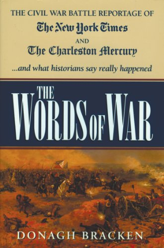 The Words of War: The Civil War Battle Reportage Of The New York Times and The Charleston Mercury...and what historian