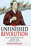 The Unfinished Revolution: How the Modernisers Saved the Labour Party