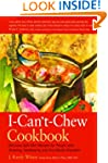 The I-Can't-Chew Cookbook: Delicious...