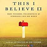 This I Believe II: More Personal Philosophies of Remarkable Men and Women | Jay Allison,Dan Gediman (editors)