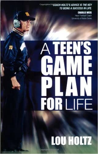 A Teen's Game Plan for Life written by Lou Holtz