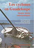 Les cyclones en Guadeloupe : quatre sicles cataclysmiques
