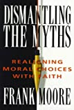 img - for Dismantling The Myths: Realigning Moral Choices With Faith book / textbook / text book