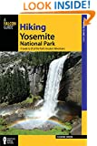 Hiking Yosemite National Park: A Guide To 59 Of The Park's Greatest Hiking Adventures (Regional Hiking Series)
