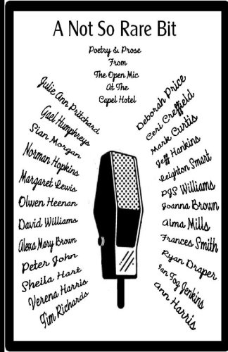 A Not So Rare Bit: Poetry and Prose from the Open Mic Poets at The Capel Hotel: Volume 1