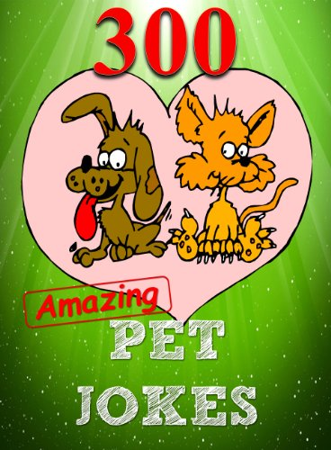 Hal Jordan - 300 Amazing Pet Jokes For Kids You Never Knew About (Jokes Books for Kids Book 1)